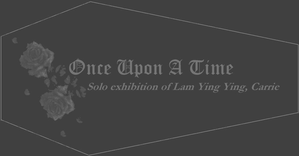 林瑩瑩藝術展 Once Upon A Time - Solo Exhibition of Lam Ying Ying, Carrie