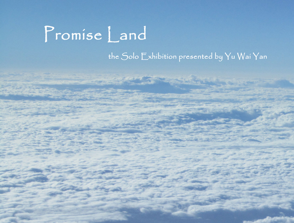 Promise Land - the Solo Exhibition presented by Yu Wai Yan, Joyce 余慧恩個人作品展