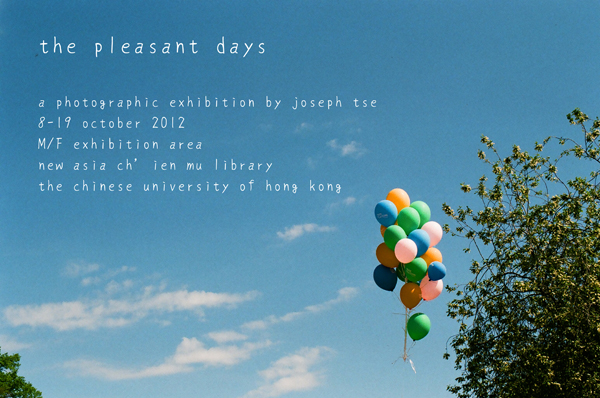 The pleasant days: a photographic exhibition by Joseph Tse 平常日子:謝兆麟個人攝影展