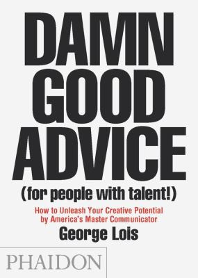 Damn good advice (for people with talent!) : how to unleash your creative potential by America's master communicator