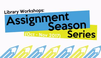 Library Workshops: Assignment Season Series (Oct to Nov 2017)