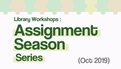 Library Workshops: Assignment Season Series (Oct 2019)