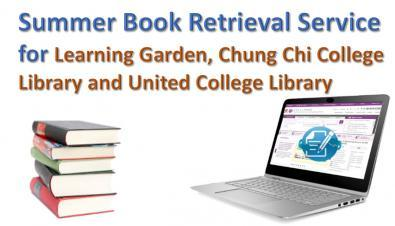 Summer Book Retrieval Service for Learning Garden, Chung Chi College Library and United College Library